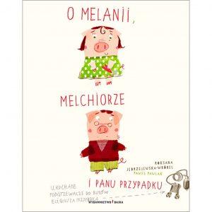 O Melanii, Melchiorze i panu Przypadku - Roksana Jędrzejewska-Wróbel