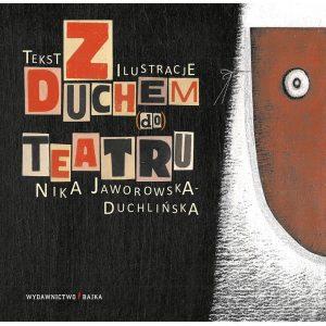 Z Duchem (do) Teatru - Nika Jaworowska-Duchlińska