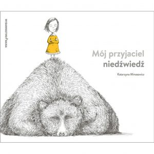 Mój przyjaciel niedźwiedź - Katarzyna Minasowicz