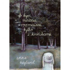 O tym można rozmawiać tylko z królikami - Anna Höglund
