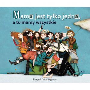 Mama jest tylko jedna, a tu mamy wszystkie- Raquel Diaz Reguera