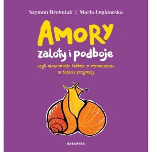 Amory zaloty i podboje czyli niesamowite historie o rozmnażaniu w świecie przyrody - Szymon Drobniak