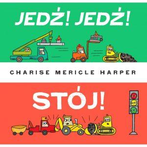 JEDŹ! JEDŹ! STÓJ! - Charise Mericle Harper