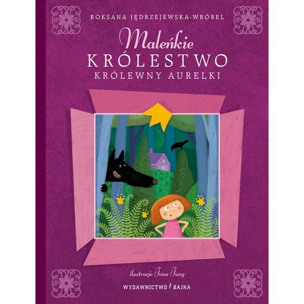 Maleńkie Królestwo królewny Aurelki - Roksana Jędrzejewska-Wróbel
