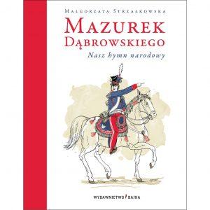 Mazurek Dąbrowskiego. Nasz hymn narodowy - Małgorzata Strzałkowska