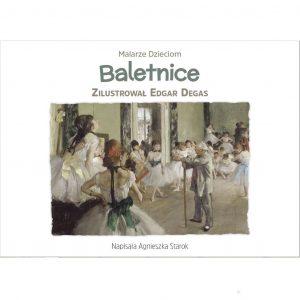 Malarze dzieciom. Baletnice - Agnieszka Starok