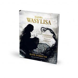 Mądra Wasylisa i inne baśnie o odważnych młodych kobietach – Kate Forsyth