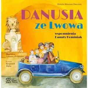 Danusia ze Lwowa. Wspomnienia Danuty Kominiak – Historia Mówiona Dzieciom