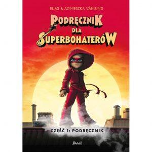 Podręcznik dla superbohaterów. T.1: Podręcznik - Elias Vahlund