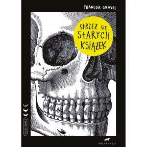 Strzeż się starych książek - François Gravel