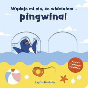Wydaje mi się, że widziałem...pingwina! - Lydia Nichols