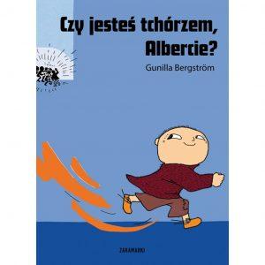 Czy jesteś tchórzem, Albercie? - Gunilla Bergström
