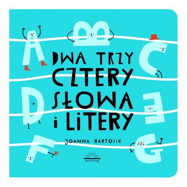 Dwa, trzy, cztery – słowa i litery Joanna Bartosik