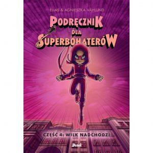 Podręcznik dla superbohaterów. T.4: Wilk nadchodzi - Elias Vahlund