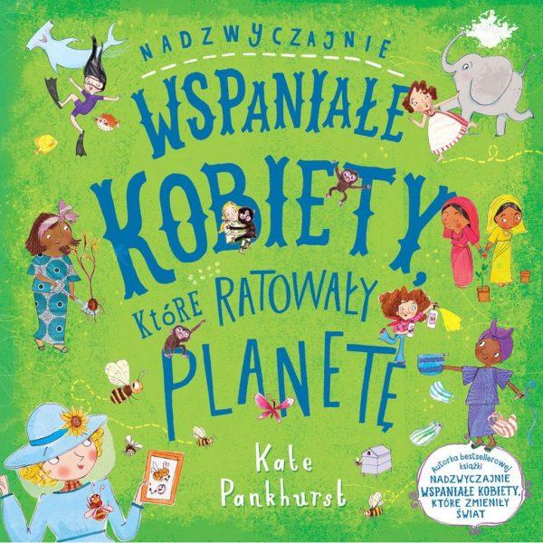 Nadzwyczajnie wspaniałe kobiety, które ratowały planetę - Kate Pankhurst