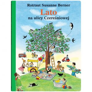 Lato na ulicy Czereśniowej - Rotraut Susanne Berner