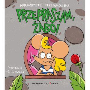 Przepraszam, żabo! - Małgorzata Strzałkowska Piotr Nowacki