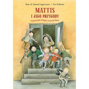 Mattis i jego przygody w pierwszej, drugiej i trzeciej klasie - Rose Lagercrantz