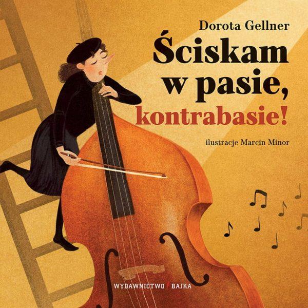 Ściskam w pasie, kontrabasie! - Dorota Gellner, Marcin Minor