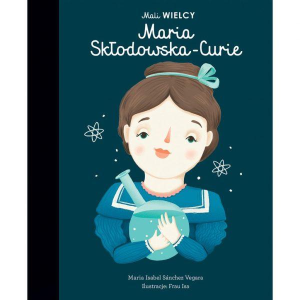Mali WIELCY Maria Skłodowska-Curie