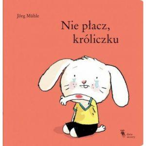 Nie płacz, króliczku - Jörg Mühle