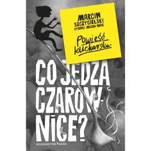 Co jedzą czarownice? - Marcin Szczygielski