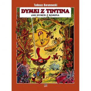 Dymki z Tintina jak dymek z komina - Tadeusz Baranowski