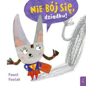 Nie bój się, dziadku! - Paweł Pawlak