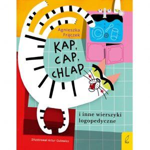 Kap, cap, chlap i inne wierszyki logopedyczne – Agnieszka Frączek