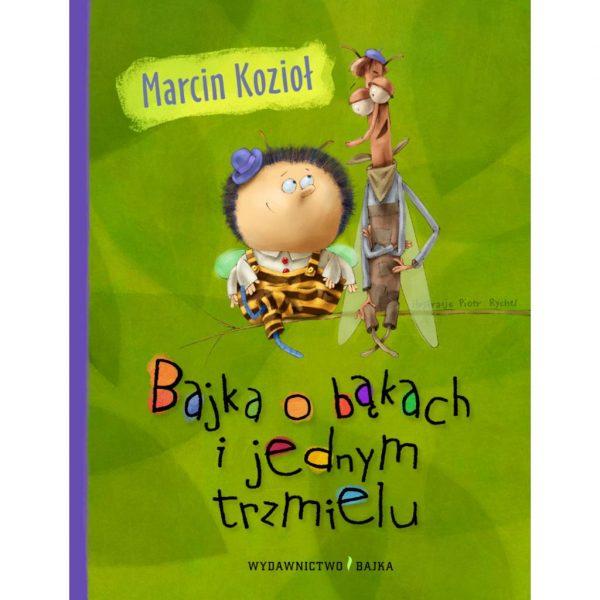 Bajka o bąkach i jednym trzmielu - Marcin Kozioł